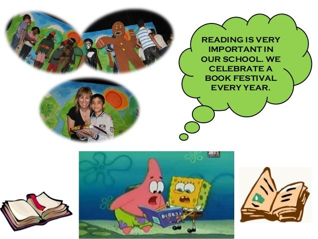 READING IS VERY IMPORTANT IN OUR SCHOOL. WE CELEBRATE A BOOK FESTIVAL EVERY YEAR.