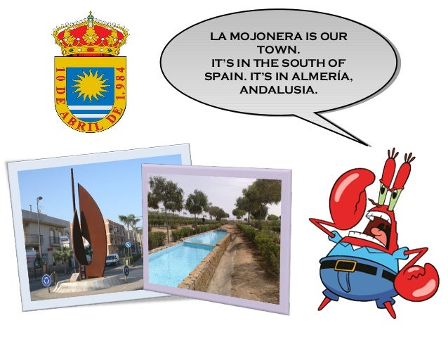 LA MOJONERA IS OUR TOWN. IT'S IN THE SOUTH OF SPAIN. IT'S IN ALMERÍA, ANDALUSIA. LA MOJONERA IS OUR TOWN. IT'S IN THE SOUT...