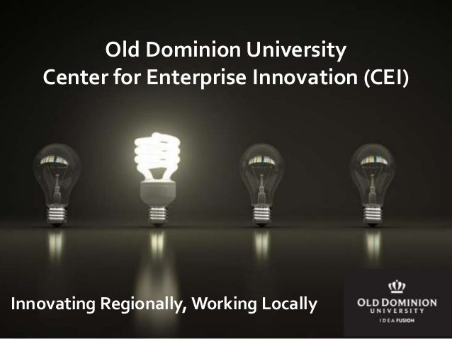 Old Dominion University  Center for Enterprise Innovation (CEI)  Innovating Regionally, Working Locally