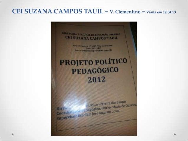 CEI SUZANA CAMPOS TAUIL – V. Clementino – Visita em 12.04.13