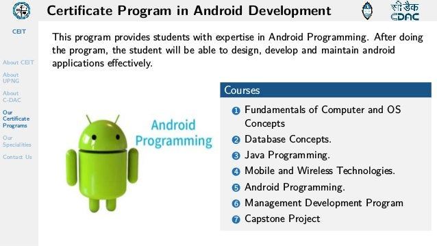 CEIT About CEIT About UPNG About C-DAC Our Certificate Programs Our Specialities Contact Us Certificate Program in Android...