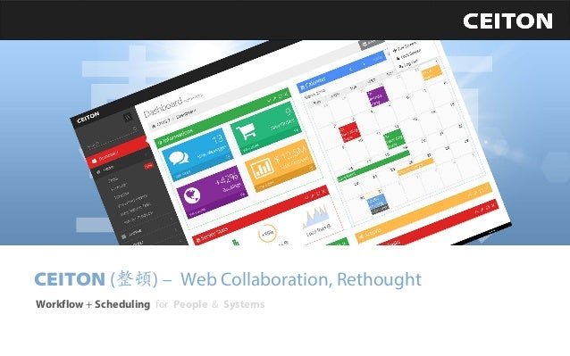 CEITON(整頓) –Web Collaboration, Rethought  Workflow+ SchedulingforPeople & Systems