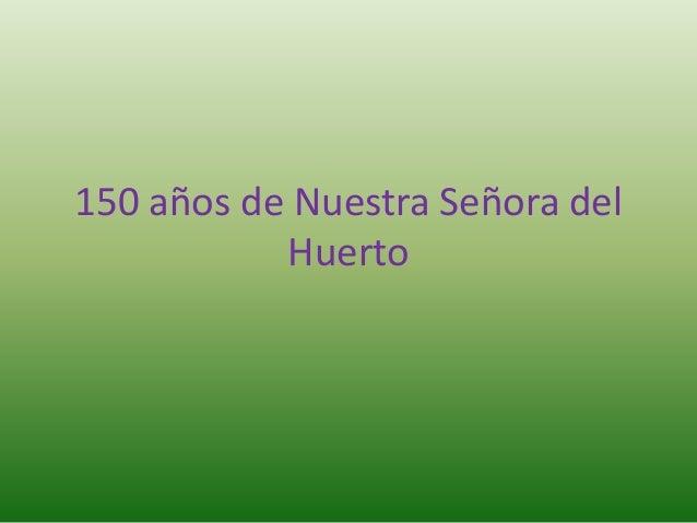 150 años de Nuestra Señora del  Huerto
