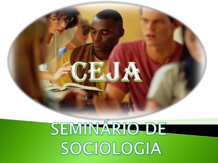 CEJA<br />SEMINÁRIO DE <br />SOCIOLOGIA<br />