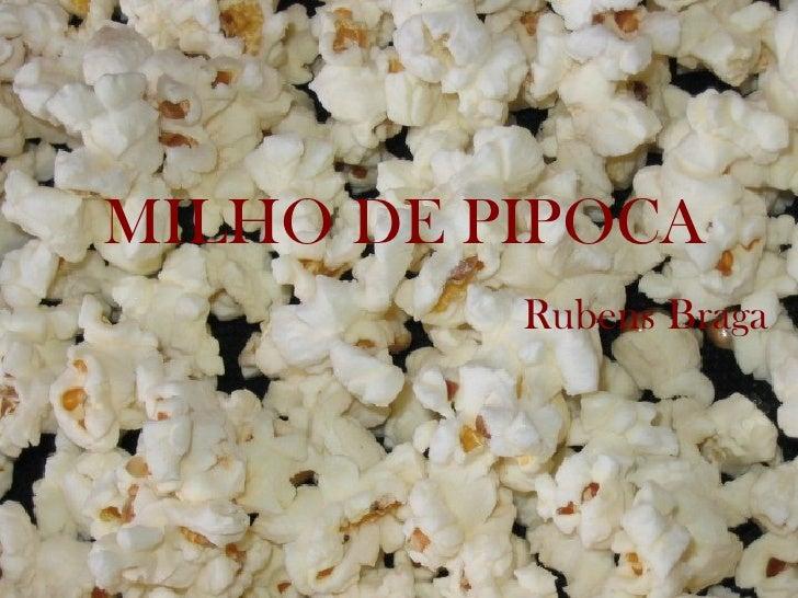 MILHO DE PIPOCA          Rubens Braga
