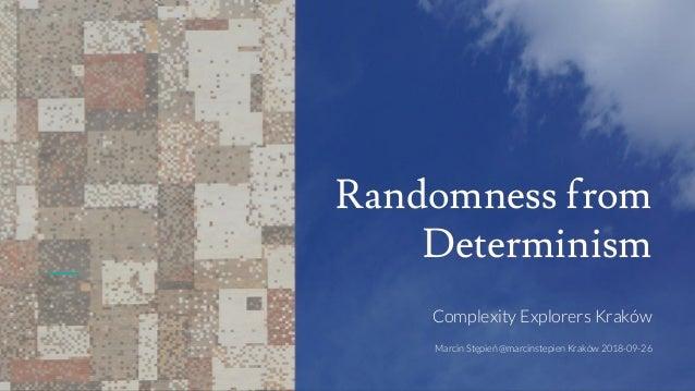 Randomness from Determinism Complexity Explorers Kraków Marcin Stępień @marcinstepien Kraków 2018-09-26