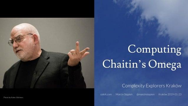 Computing Chaitin's Omega Photo by Adam Walanus