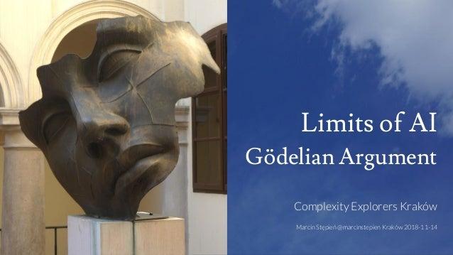 Limits of AI Gödelian Argument Complexity Explorers Kraków Marcin Stępień @marcinstepien Kraków 2018-11-14