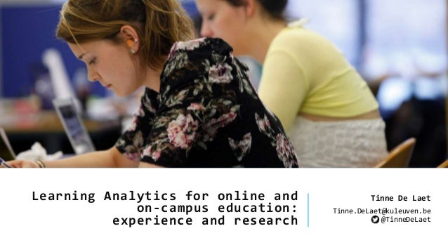 Learning Analytics for online and on-campus education: experience and research Tinne De Laet Tinne.DeLaet@kuleuven.be @Tin...