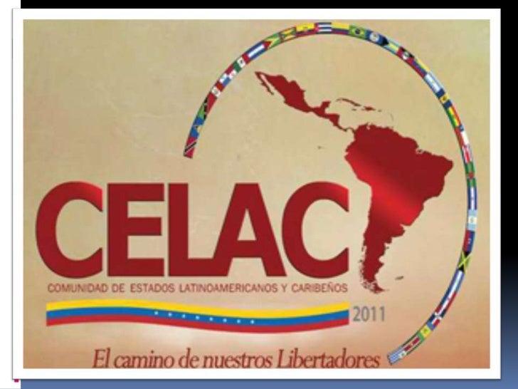 COMUNIDAD DE ESTADOSLATINOAMERICANOS Y CARIBEÑOS Creada el 23 de Febrero de 2010 Playa del  Carmen México I Cumbre el 3 ...