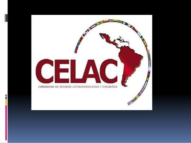 ANTECEDENTESLa Celac fue creada el martes 23 defebrero de 2010 en sesión de laCumbre de la unidad de AméricaLatina y el Ca...