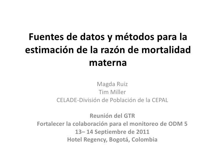 Fuentes de datos y métodos para laestimación de la razón de mortalidad              materna                      Magda Rui...