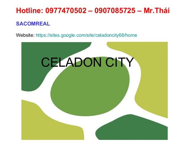 CELADON CITY Hotline: 0977470502 – 0907085725 – Mr.Thái SACOMREAL Website: https://sites.google.com/site/celadoncity68/home