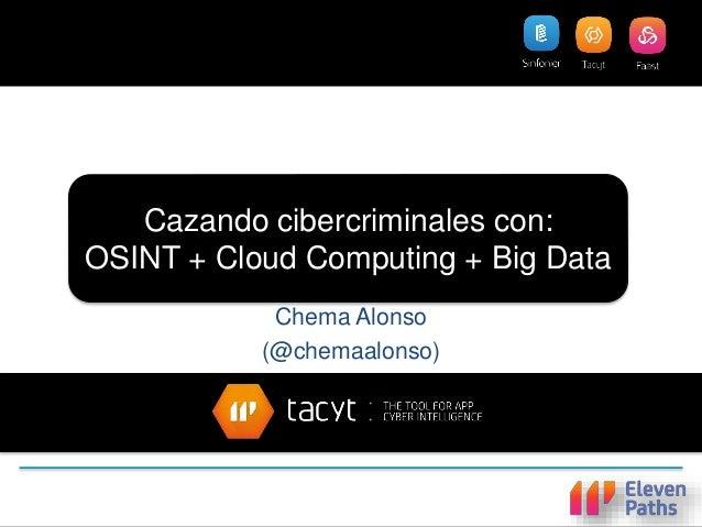 Cazando cibercriminales con: OSINT + Cloud Computing + Big Data Chema Alonso (@chemaalonso)
