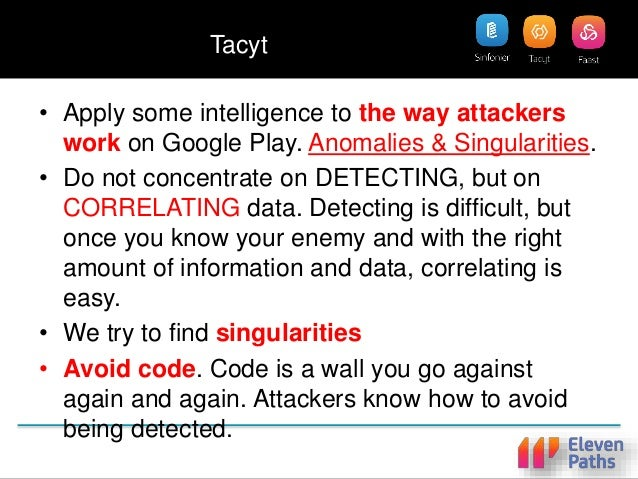 Tacyt • We need to know our enemies and what makes them singular. • Android apps are APK, which are just Java files, which...