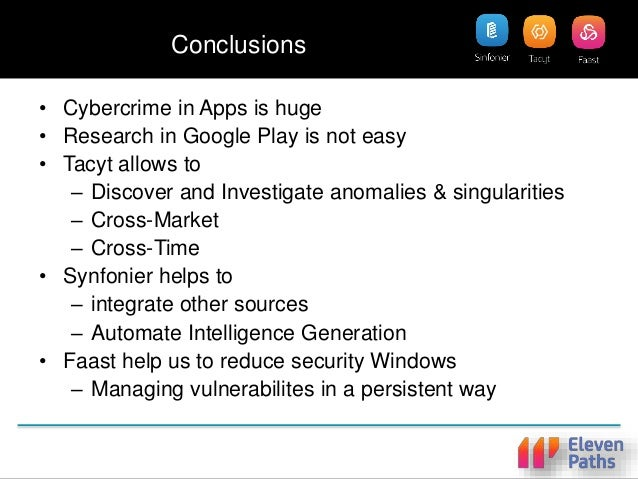 Summary • Cybercrime in Apps is huge • Research in Google Play is not easy • Tacyt (Path 5) allows to – Discover and Inves...