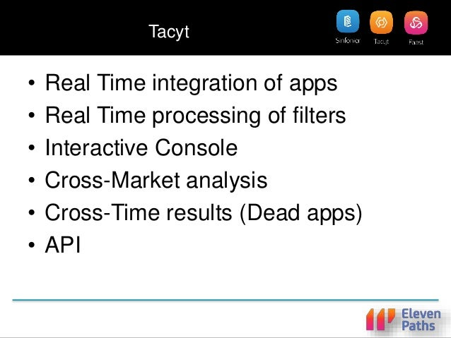 Tacyt • Real Time integration of apps • Real Time processing of filters • Interactive Console • Cross-Market analysis • Cr...