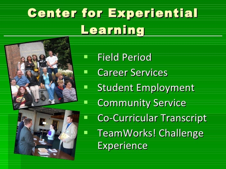 Center for Experiential Learning <ul><li>Field Period </li></ul><ul><li>Career Services </li></ul><ul><li>Student Employme...