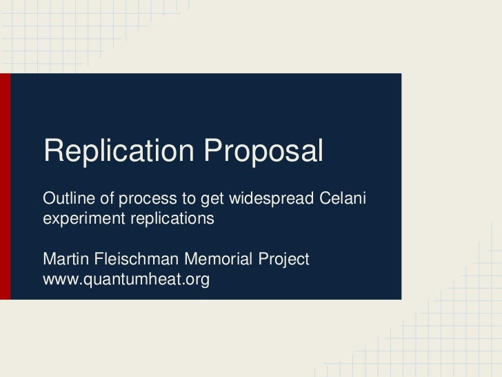 Replication ProposalOutline of process to get widespread Celaniexperiment replicationsMartin Fleischman Memorial Projectww...