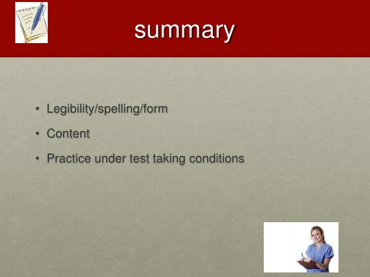 SUMMARY<br />Legibility/spelling/form<br />Content<br />Practice under test taking conditions<br />