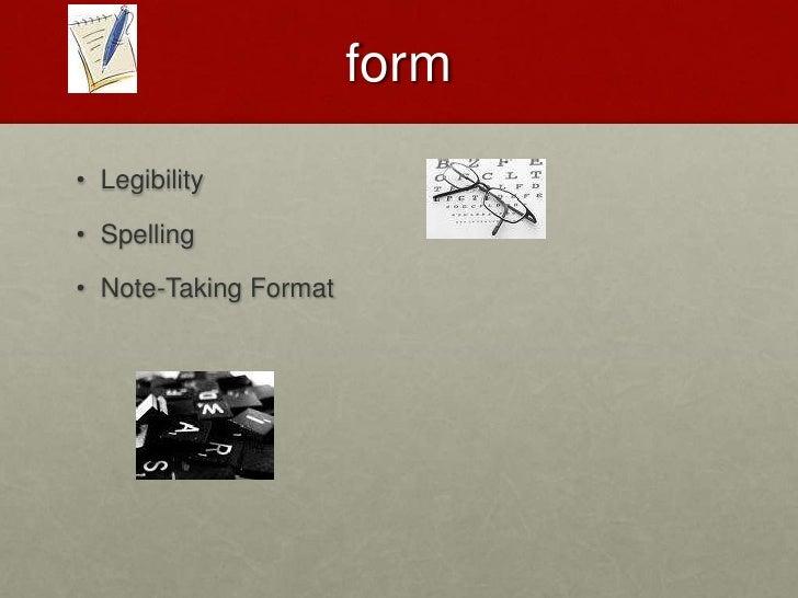 FORM<br />Legibility<br />Spelling<br />Note-Taking Format<br />