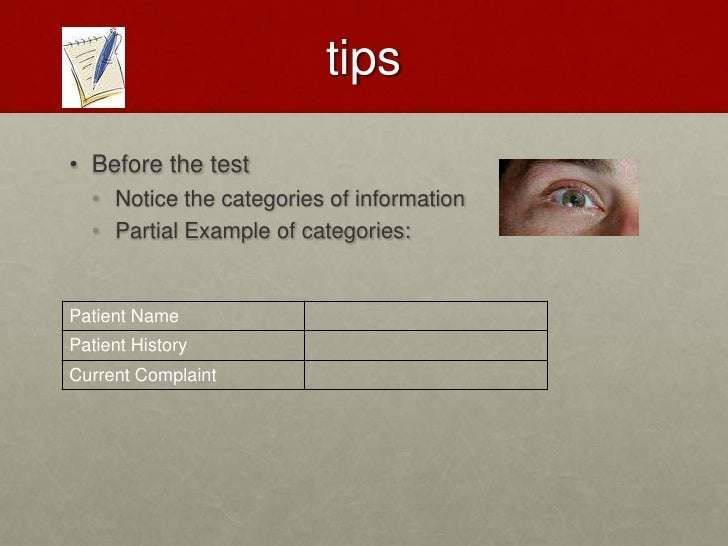 TIPS<br />Before the test<br />Notice the categories of information<br />Partial Example of categories:<br />
