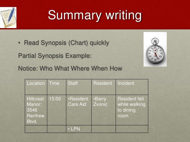 REPORT WRITING<br />Read Synopsis (Chart) quickly<br />Partial Synopsis Example:<br />Notice: Who What Where When How<br />