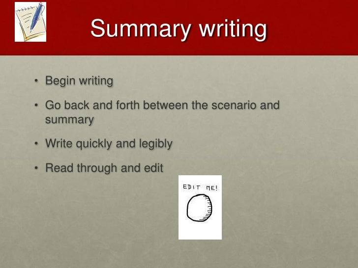 REPORT WRITING<br />Begin writing<br />Go back and forth between the scenario and summary<br />Write quickly and legibly<b...