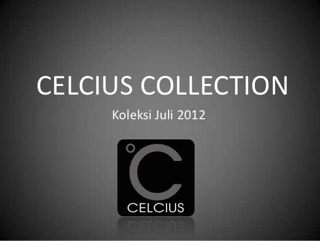 CELCIUS COLLECTION     Koleksi Juli 2012