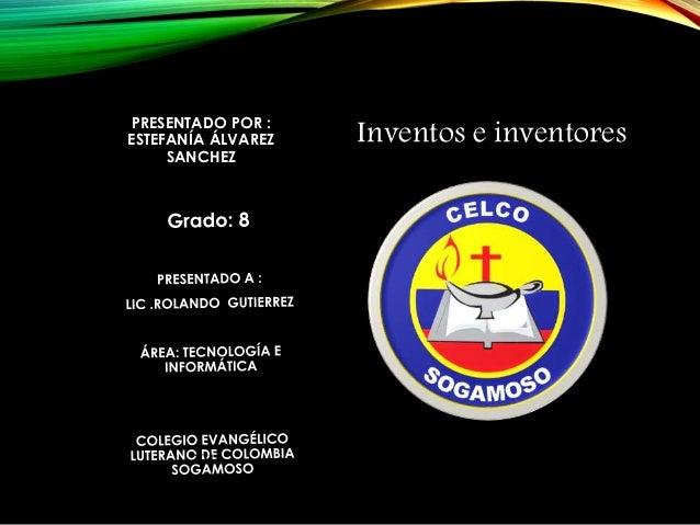 PRESENTADO POR :  ESTEFANÍA ÁLVAREZ  SANCHEZ  Inventos e inventores  2014