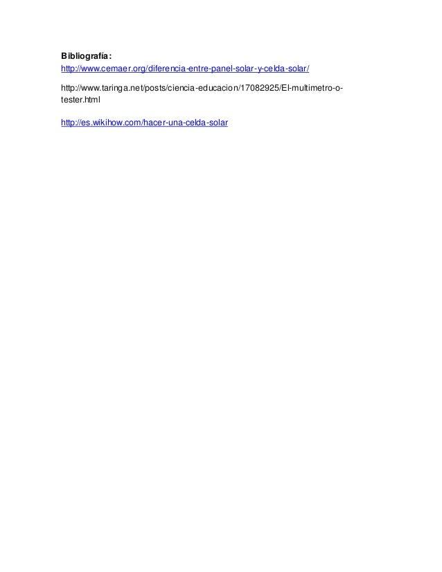 Bibliografía: http://www.cemaer.org/diferencia-entre-panel-solar-y-celda-solar/ http://www.taringa.net/posts/ciencia-educa...