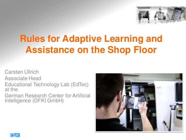 Rules for Adaptive Learning and Assistance on the Shop Floor Carsten Ullrich Associate Head Educational Technology Lab (Ed...