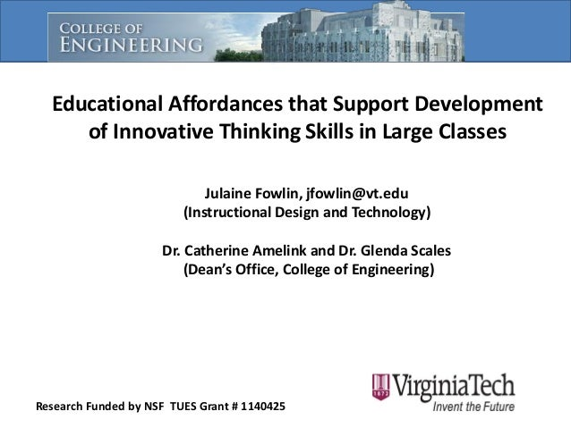 Educational Affordances that Support Development of Innovative Thinking Skills in Large Classes Julaine Fowlin, jfowlin@vt...