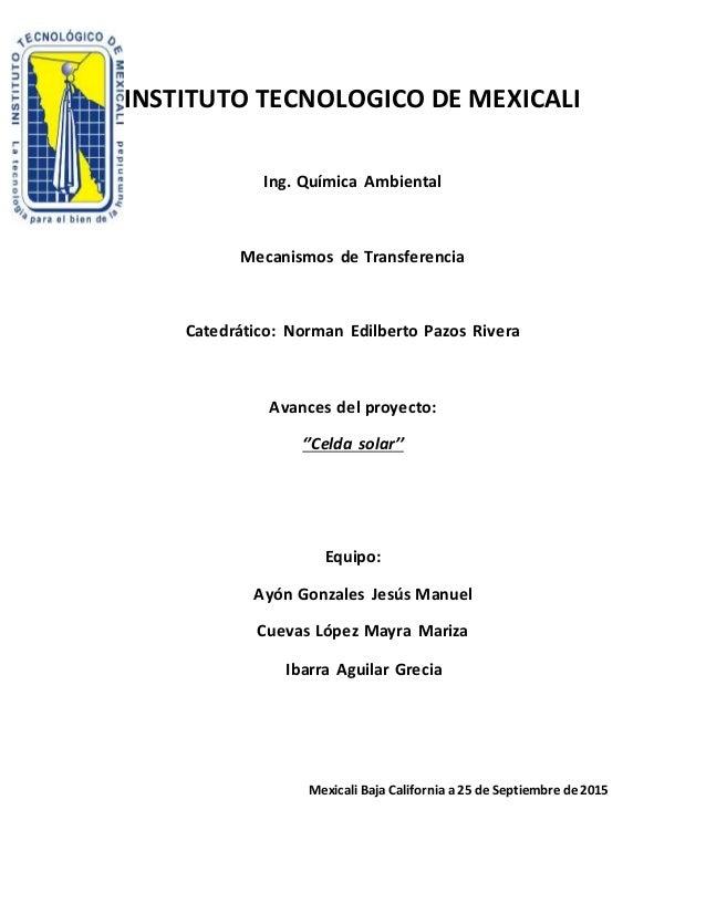 INSTITUTO TECNOLOGICO DE MEXICALI Ing. Química Ambiental Mecanismos de Transferencia Catedrático: Norman Edilberto Pazos R...