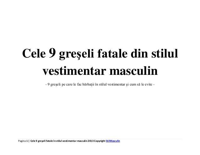 Pagina 1 | Cele 9 greşeli fatale în stilul vestimentar masculin 2013 Copyright StilMasculin Cele 9 greşeli fatale din stil...