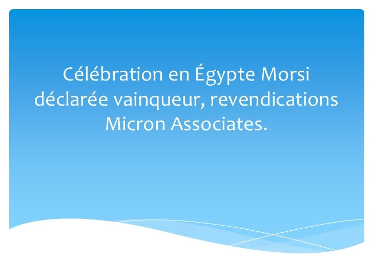 Célébration en Égypte Morsidéclarée vainqueur, revendications        Micron Associates.