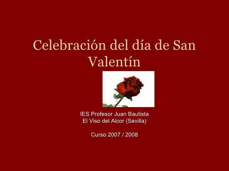 Celebración del día de San         Valentín          IES Profesor Juan Bautista         El Viso del Alcor (Sevilla)       ...