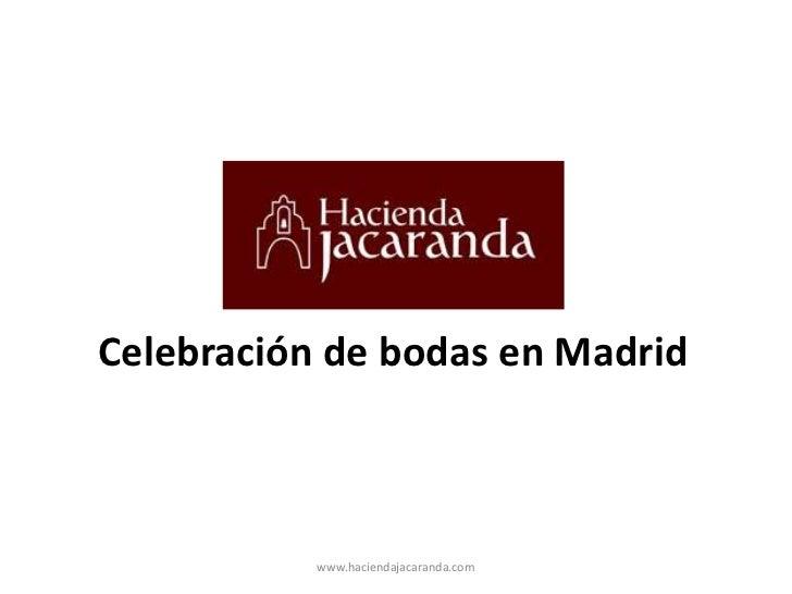 Celebración de bodas en Madrid<br />www.haciendajacaranda.com<br />