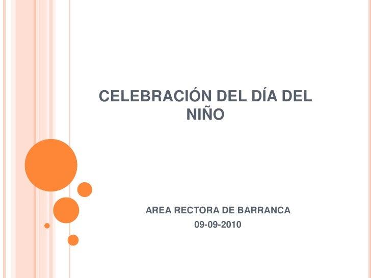 CELEBRACIÓN DEL DÍA DEL NIÑO<br />AREA RECTORA DE BARRANCA <br />09-09-2010<br />
