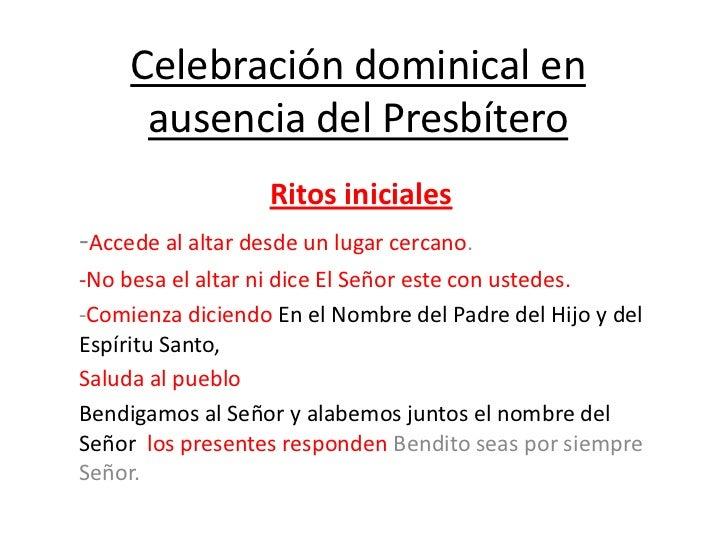 Celebración dominical en      ausencia del Presbítero                   Ritos iniciales-Accede al altar desde un lugar cer...