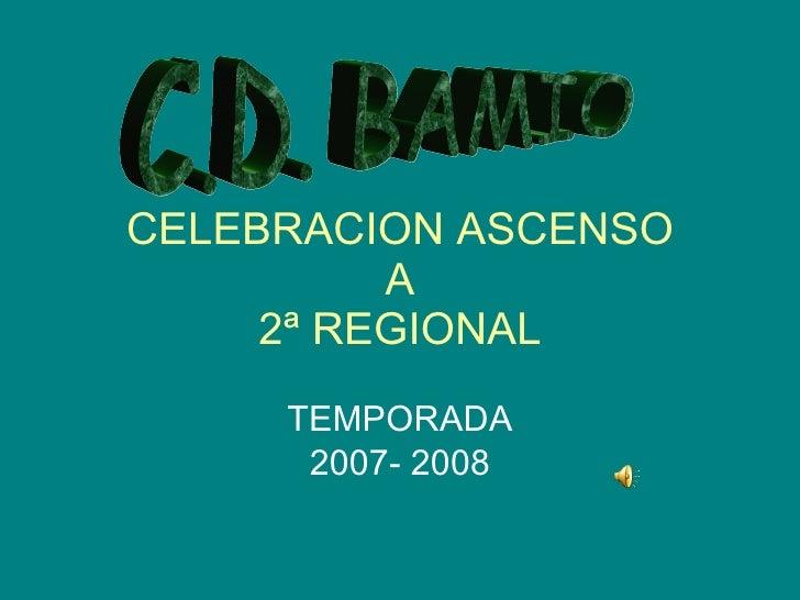 CELEBRACION ASCENSO A 2ª REGIONAL TEMPORADA 2007- 2008 C.D. BAMIO
