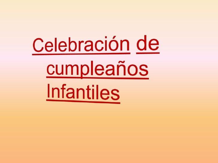 Celebraciónde<br />cumpleaños<br />Infantiles<br />