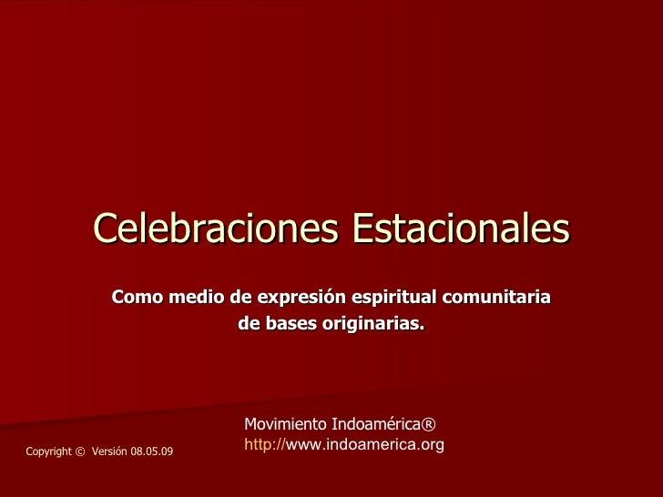 Celebraciones Estacionales Como medio de expresión espiritual comunitaria de bases originarias. Movimiento Indoamérica®  h...