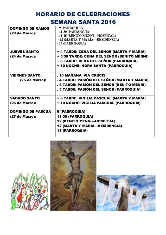 HORARIO DE CELEBRACIONES SEMANA SANTA 2016 DOMINGO DE RAMOS (20 de Marzo): - 9 (PARROQUIA) - 11´30 (PARROQUIA) - 11´45 (BE...