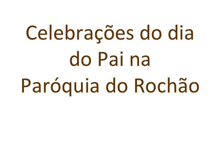 Celebrações do dia     do Pai naParóquia do Rochão