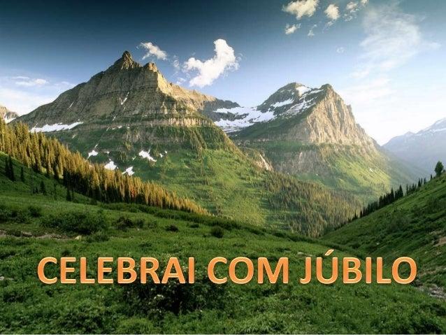 Celebrai com júbilo ao Senhor Vós todos moradores da terra Servi ao Senhor com alegria Apresentai-vos a Ele com cânticos