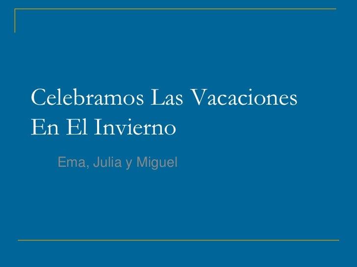 Celebramos Las VacacionesEn El Invierno  Ema, Julia y Miguel