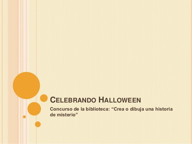 """CELEBRANDO HALLOWEENConcurso de la biblioteca: """"Crea o dibuja una historiade misterio"""""""