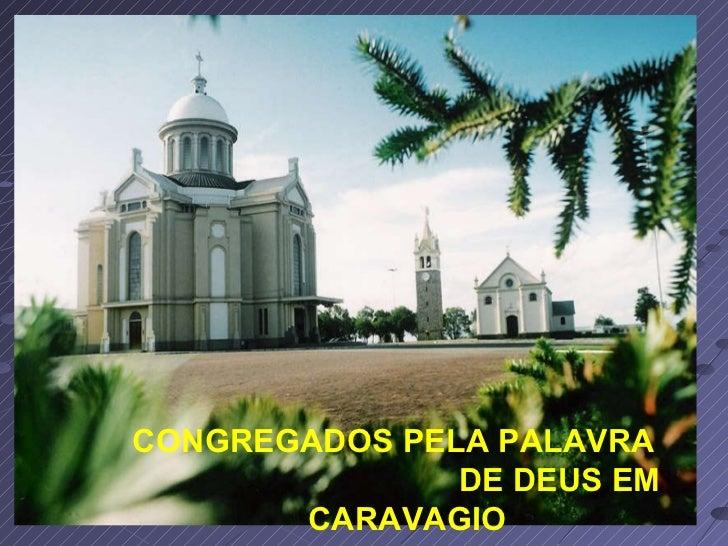 CONGREGADOS PELA PALAVRA  DE DEUS EM CARAVAGIO