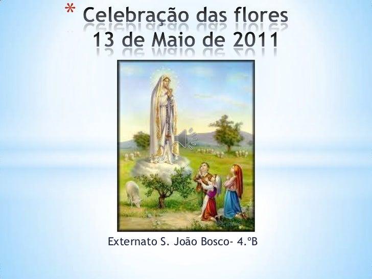 Celebração das flores13 de Maio de 2011<br />Externato S. João Bosco- 4.ºB<br />